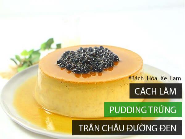 Cách Làm Pudding Trân Châu Đường Đen