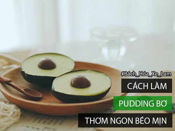 2 Cách Làm Pudding Bơ