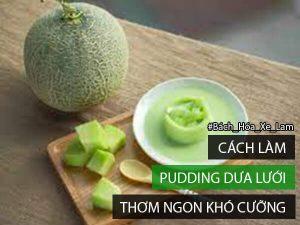 Bật Mí Cách Làm Pudding Dưa Lưới