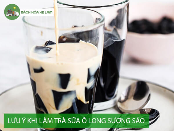 Lưu ý khi làm trà sữa bằng ô long