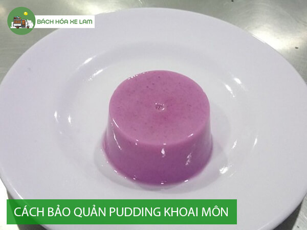 Bảo quản pudding khoai môn sau khi nấu