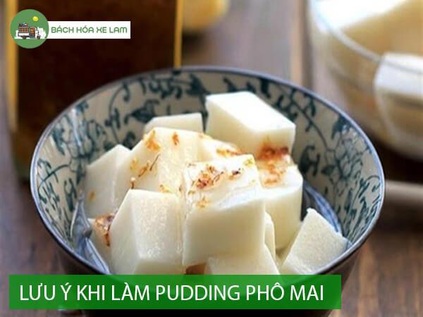 Lưu ý khi làm pudding phô mai