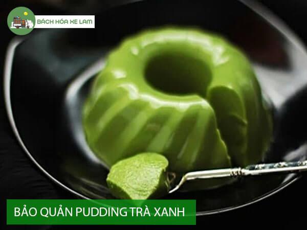Bảo quản pudding trà xanh sau khi nấu