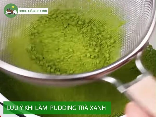 Lưu ý khi làm pudding trà xanh